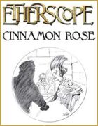 Etherscope: Cinnamon Rose