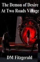 The Demon of Desire at Two Roads Village