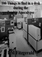 Dead Things: 100 Things to find in a desk during the Zombie Apocalypse
