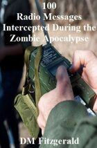 100 Radio Messages Intercepted During a Zombie Apocalypse.