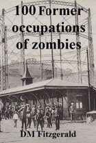 Dead Things: 100 Former occupations of zombies