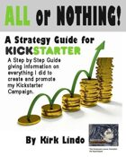 All or Nothing Kickstater Strategy Guide by Kirk Lindo