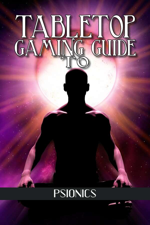 Tabletop Gaming Guide to: Psionics