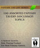 100 Assorted Fantasy Tavern Discussion Topics (Generic Fantasy)