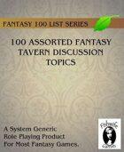 100 Assorted Fantasy Tavern Discussion Topics (Generic Fantasy)