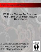 100 More Things To Discover And Take In A Near Future Wasteland