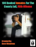 100 Booked Inmates For The County Jail, Fifth Offense