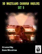 50 Wasteland Caravan Haulers Set 5