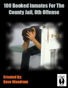 100 Booked Inmates For The County Jail, 8th Offense