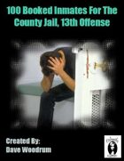 100 Booked Inmates For The County Jail, 13th Offense