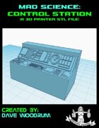 Mad Science: Control Station (3D Printing)