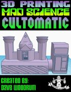 Mad Science: Cultomatic (3D Printing)