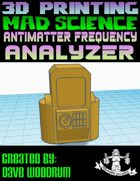 Mad Science: Antimatter Frequency Analyzer (3D Printing)