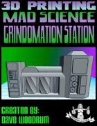 Mad Science: Grindomation Station (3D Printing)