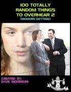 100 Totally Random Things To Overhear 2 (Modern Setting)