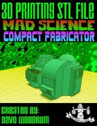 Mad Science: Compact Fabricator (3D Printing)