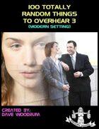 100 Totally Random Things To Overhear 3 (Modern Setting)