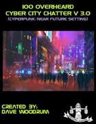 100 Overheard Cyber City Chatter V 3.0