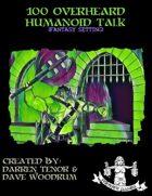 100 Overheard Humanoid Talk