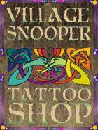 Village Snooper: Tattoo Shop