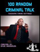 100 Random Criminal Talk (Modern Setting)