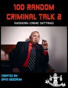 100 Random Criminal Talk 2 (Modern Setting)