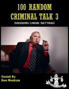 100 Random Criminal Talk 3 (Modern Setting)
