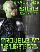 Space Age Side Adventure: Trouble At The Turret Station