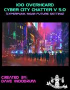 100 Overheard Cyber City Chatter V 5.0