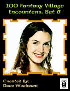 100 Fantasy Village Encounters, Set 6