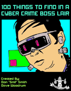 100 Things To Find In A Cyber Crime Boss Lair