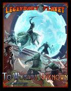 Legendary Planet: To Worlds Unknown (Pathfinder)