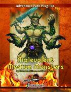 Malevolent Medium Monsters