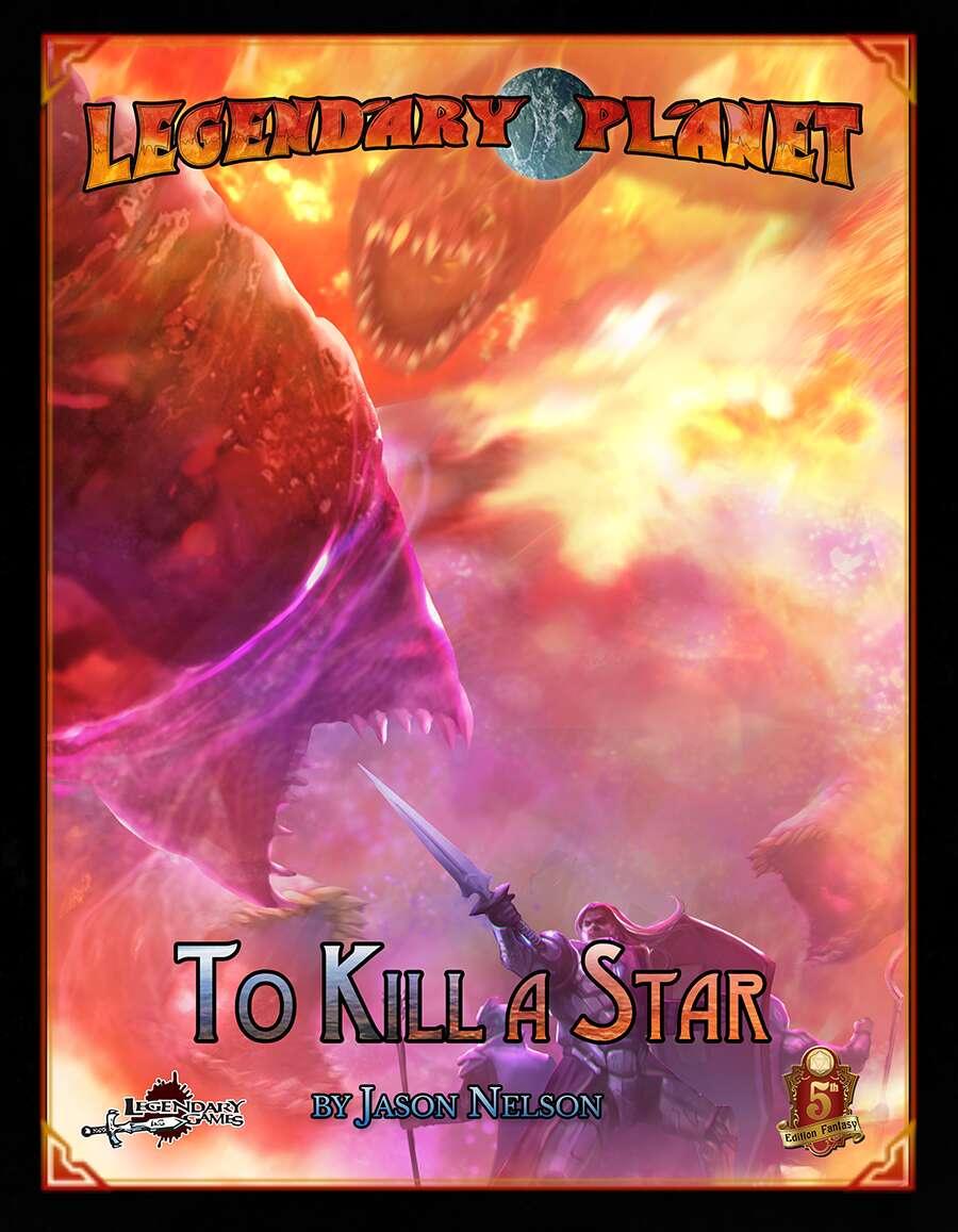 Legendary Planet: To Kill a Star (5E) - Legendary Games