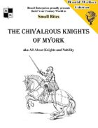 The Chivalrous Knights of Myork aka All About Knights and Nobility