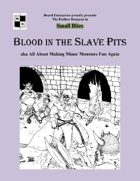 Blood in the Slave Pits aka All About Making Minor Monsters Fun Again - Game Masters' edition