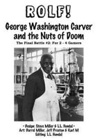 ROLF: George Washington Carver and the Nuts of Doom
