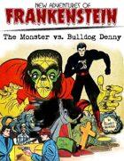 New Adventures of Frankenstein: The Monster vs. Bulldog Denny