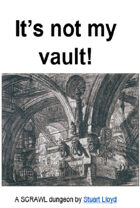It's not my Vault! (A SCRAWL dungeon)