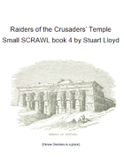 Raiders of the Crusaders' Temple (Small SCRAWL 4)