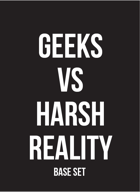 Geeks Vs. Harsh Reality: Base Set