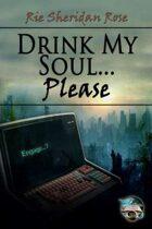 Drink My Soul...Please
