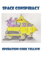 Space Conspiracy: Operation Code Yellow