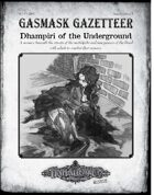 Gasmask Gazetteer #1, Dhampiri of the Underground