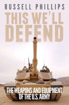 This We'll Defend: The Weapons and Equipment of the U.S. Army