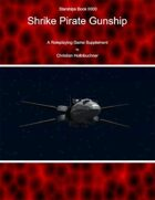 Starships Book IIII00 : Shrike Pirate Gunship