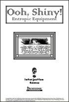Ooh, Shiny! - Entropic Equipment