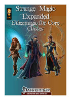 Strange Magic Expanded - Ethermagic for Core Classes (PFRPG, Standalone)