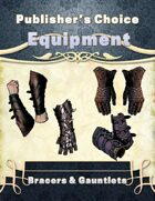 Publisher's Choice -Equipment: Bracers & Gauntlets