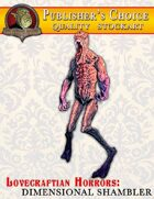 Publisher's Choice -Lovecraftian Horrors: Dimensional Shambler